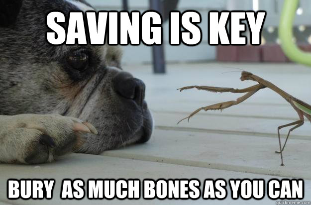 Saving is key bury  as much bones as you can