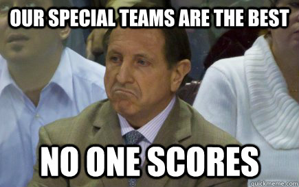 Our special teams are the best no one scores