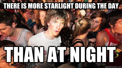 There is more starlight during the day than at night - There is more starlight during the day than at night  Sudden Clarity Clarence