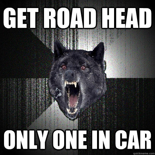 Get road head Only one in car  Insanity Wolf