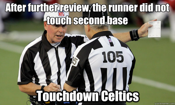 After further review, the runner did not touch second base Touchdown Celtics