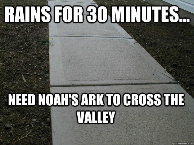 Rains for 30 Minutes... Need Noah's Ark to cross the valley