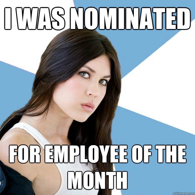 I was nominated for employee of the month  Annoying IMDB Actress