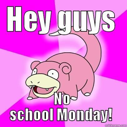 slowpoke meme - HEY GUYS NO SCHOOL MONDAY!  Slowpoke