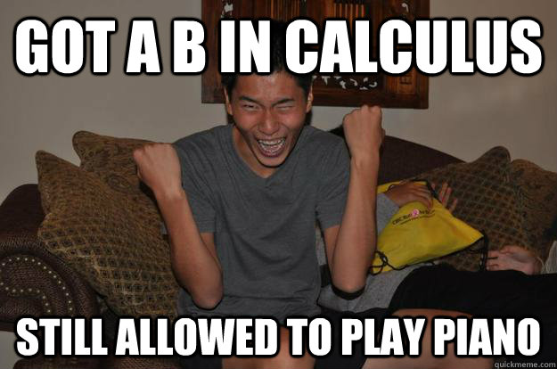 got a b in calculus still allowed to play piano - got a b in calculus still allowed to play piano  Successful Asian Kid