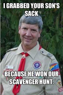 2c16919be6cb05cbe301c61a20f9dd3df80190c49688f0d7f4485206b1a45f22 harmless scout leader memes quickmeme,Scavenger Hunt Meme