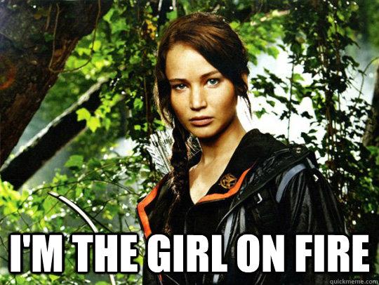 I'M THE GIRL ON FIRE -  I'M THE GIRL ON FIRE  katniss everdeen