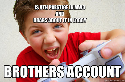 Is 9th prestige in mw3  and brags about it in lobby brothers account