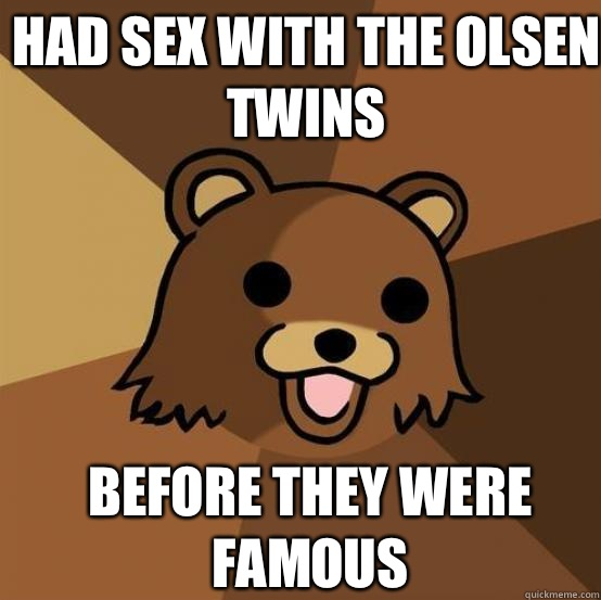 Had sex with the Olsen twins Before they were famous