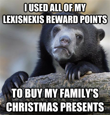 I used all of my LexisNexis reward points to buy my family's christmas presents - I used all of my LexisNexis reward points to buy my family's christmas presents  Confession Bear