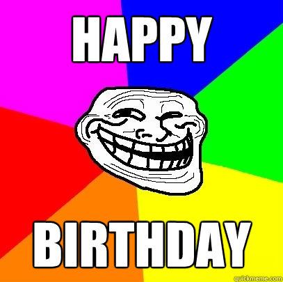 happy birthday  Troll Face