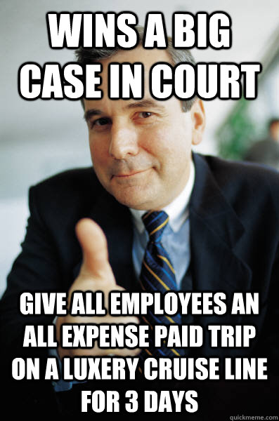 Wins a BIG case in court give all employees an all expense paid trip on a luxery cruise line for 3 days - Wins a BIG case in court give all employees an all expense paid trip on a luxery cruise line for 3 days  Good Guy Boss