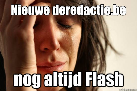 Nieuwe deredactie.be nog altijd Flash - Nieuwe deredactie.be nog altijd Flash  First World Problems