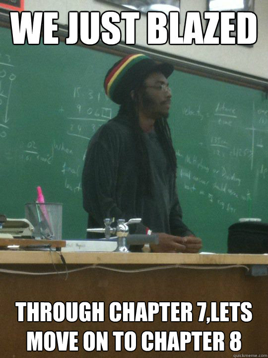 we just blazed through chapter 7,lets move on to chapter 8  Rasta Teacher