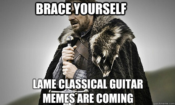 Brace Yourself Lame Classical Guitar Memes are Coming