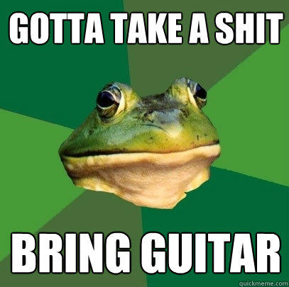 gotta take a shit bring guitar - gotta take a shit bring guitar  Foul Bachelor Frog