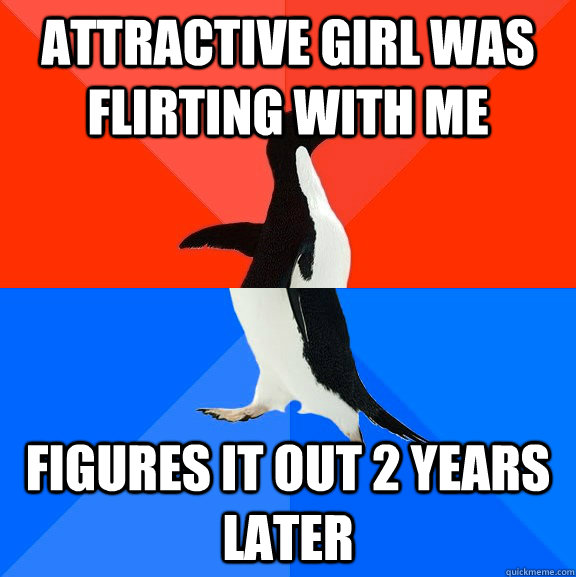 attractive girl was flirting with me figures it out 2 years later - attractive girl was flirting with me figures it out 2 years later  Socially Awesome Awkward Penguin