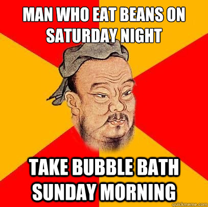 man who eat beans on saturday night take bubble bath sunday morning
