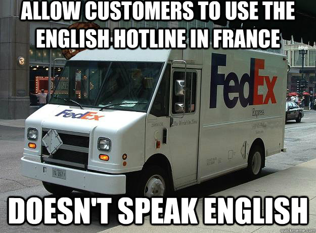 Allow customers to use the english hotline in france Doesn't speak english