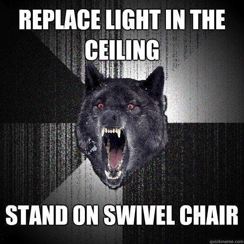 replace light in the ceiling stand on swivel chair - replace light in the ceiling stand on swivel chair  Insanity Wolf