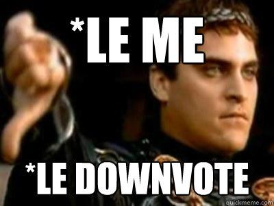 *le me *le downvote - *le me *le downvote  Downvoting Roman