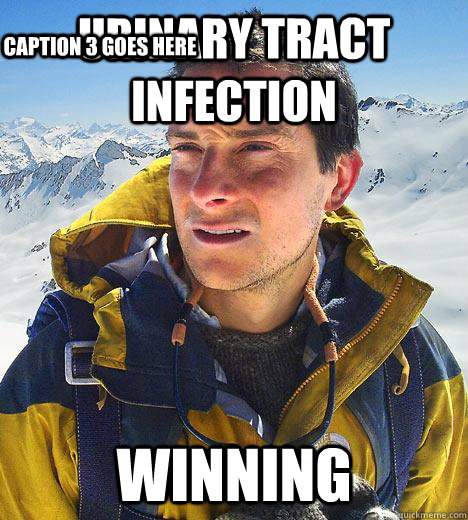Urinary Tract infection winning Caption 3 goes here  Bear Grylls