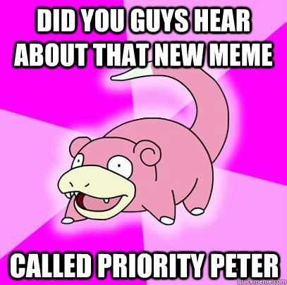 Priority peter meme assured, what
