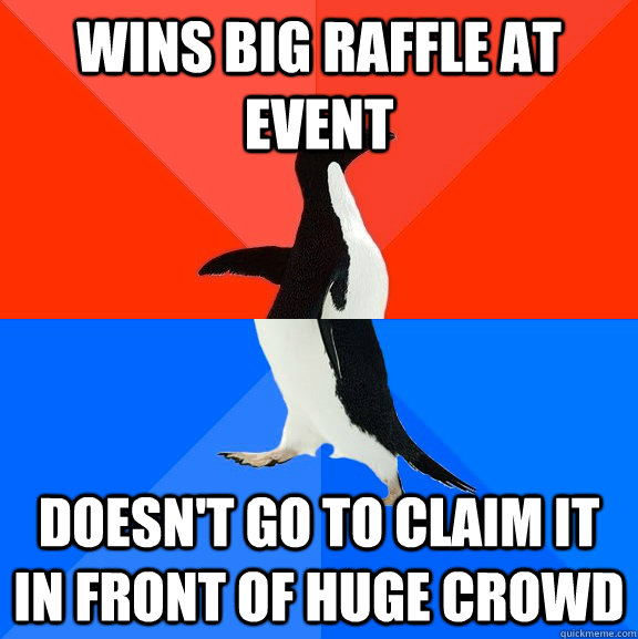 Wins big raffle at event doesn't go to claim it in front of huge crowd - Wins big raffle at event doesn't go to claim it in front of huge crowd  Socially Awesome Awkward Penguin