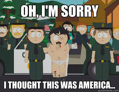 Oh, I'm sorry I thought this was America... - Oh, I'm sorry I thought this was America...  Randy-Marsh