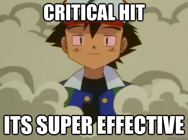 Critical Hit Its Super effective  - Critical Hit Its Super effective   Misc
