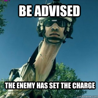 The enemy has set the charge BE ADVISED