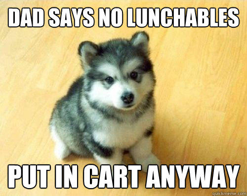 dad says no lunchables put in cart anyway