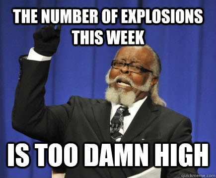 the number of explosions this week is too damn high