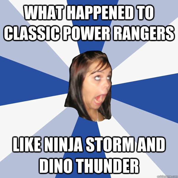 What happened to classic Power Rangers Like Ninja Storm and Dino Thunder - What happened to classic Power Rangers Like Ninja Storm and Dino Thunder  Annoying Facebook Girl
