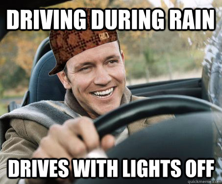 Driving during rain drives with lights off - Driving during rain drives with lights off  SCUMBAG DRIVER