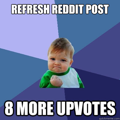Refresh Reddit post 8 more upvotes - Refresh Reddit post 8 more upvotes  Success Kid