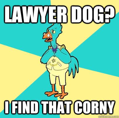 Lawyer dog? I find that corny