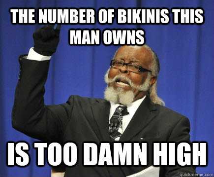 The number of bikinis this man owns is too damn high