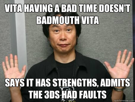 vita having a bad time Doesn't badmouth Vita says it has strengths, admits the 3DS had faults  - vita having a bad time Doesn't badmouth Vita says it has strengths, admits the 3DS had faults   Misc
