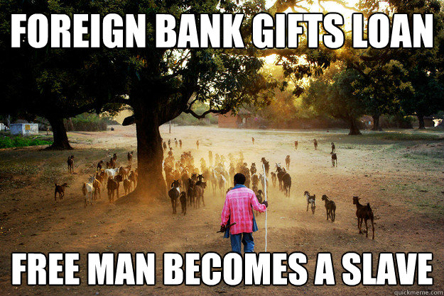 foreign Bank gifts loan free man becomes a slave