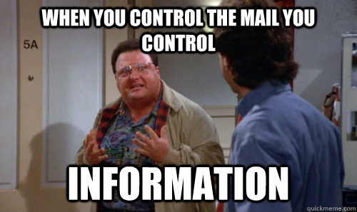 when you control the mail you control Information