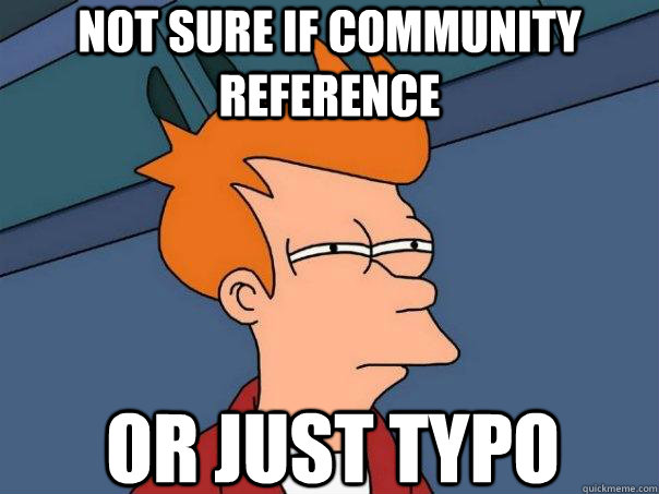 Not sure if community reference  Or just typo - Not sure if community reference  Or just typo  Futurama Fry