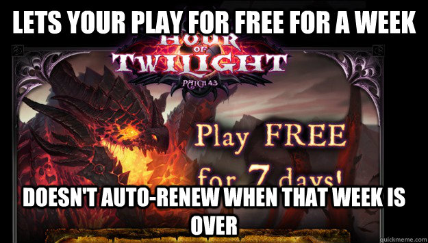 Lets your play for free for a week Doesn't auto-renew when that week is over
