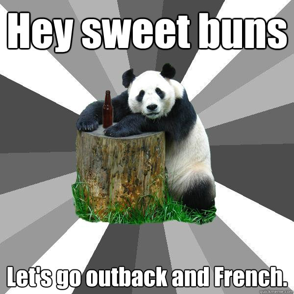Hey sweet buns Let\'s go outback and French. - Pickup-Line Panda ...