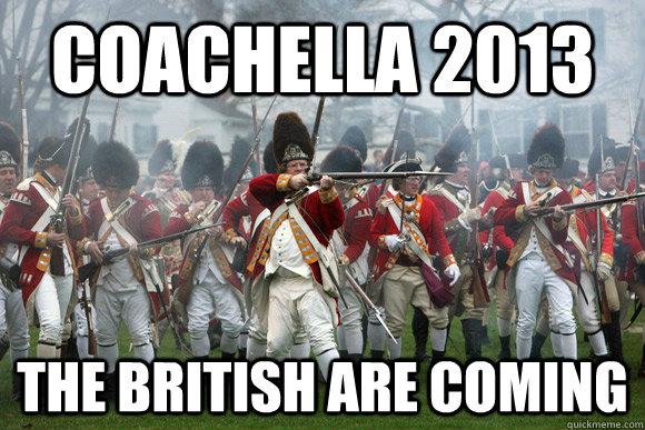 Coachella 2013 The British are coming  - Coachella 2013 The British are coming   The British are coming
