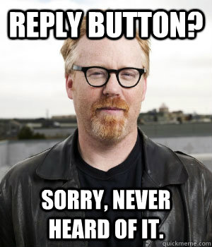 Reply button? Sorry, never heard of it.