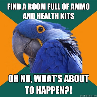 find a room full of ammo and health kits oh no, what's about to happen?! - find a room full of ammo and health kits oh no, what's about to happen?!  Paranoid Parrot