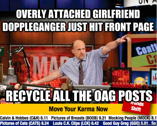 overly attached girlfriend doppleganger just hit front page recycle all the oag posts - overly attached girlfriend doppleganger just hit front page recycle all the oag posts  Mad Karma with Jim Cramer