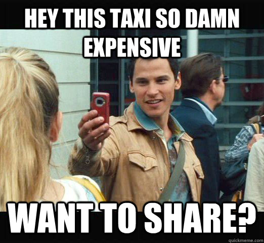 2cfb5264025f59dc720c179e02807290add63a5d7799f2ca3e37fb3158502305 hey this taxi so damn expensive want to share? bargain shopper