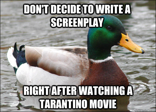 Don't decide to write a screenplay Right after watching a Tarantino movie - Don't decide to write a screenplay Right after watching a Tarantino movie  Actual Advice Mallard